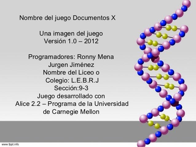 Nombre del juego Documentos X        Una imagen del juego         Versión 1.0 – 2012     Programadores: Ronny Mena        ...