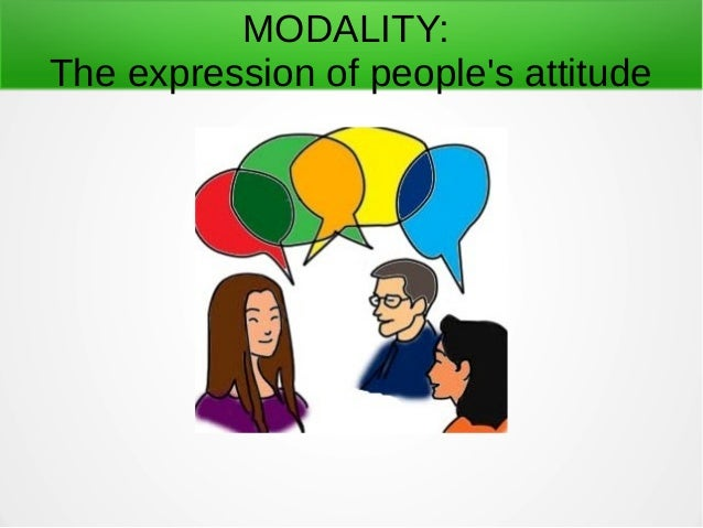 MODALITY: The expression of people's attitude
