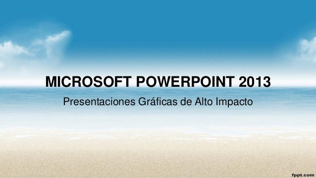 MICROSOFT POWERPOINT 2013  Presentaciones Gráficas de Alto Impacto