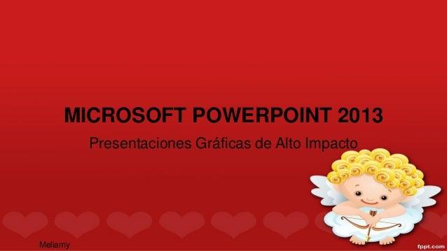 Meliamy  MICROSOFT POWERPOINT 2013  Presentaciones Gráficas de Alto Impacto