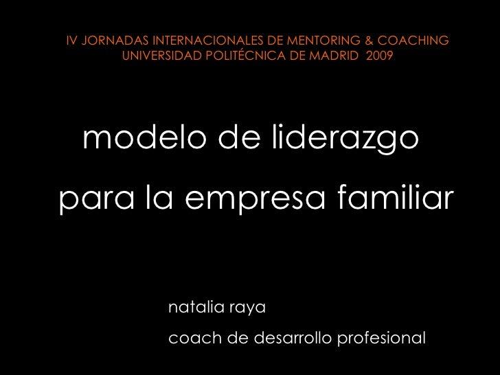 modelo de liderazgo  para la empresa familiar natalia raya coach de desarrollo profesional IV JORNADAS INTERNACIONALES DE ...