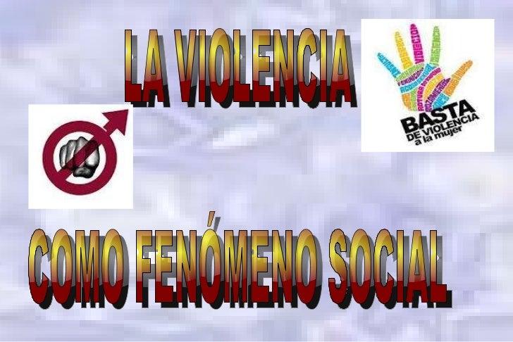 LA VIOLENCIA  COMO FENÓMENO SOCIAL