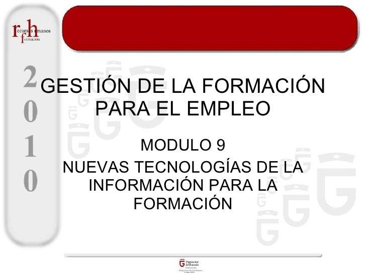 GESTIÓN DE LA FORMACIÓN PARA EL EMPLEO MODULO 9 NUEVAS TECNOLOGÍAS DE LA INFORMACIÓN PARA LA FORMACIÓN