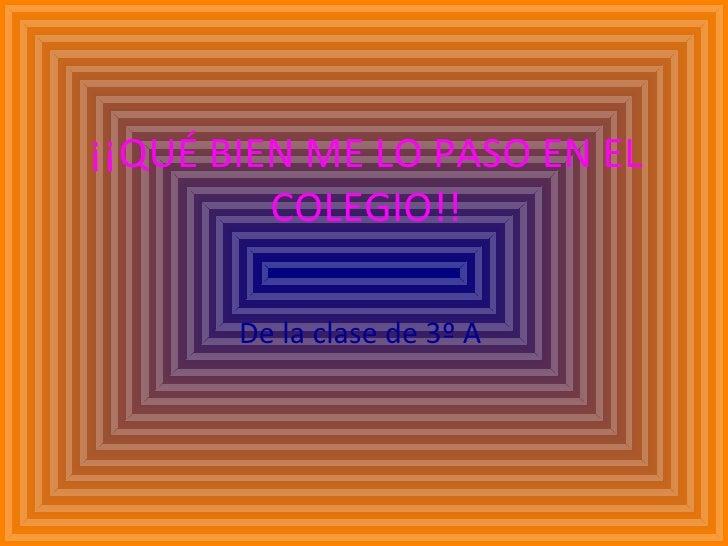 ¡¡QUÉ BIEN ME LO PASO EN EL COLEGIO!! De la clase de 3º A