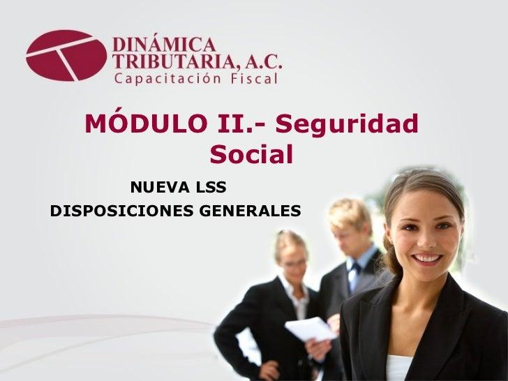 MÓDULO II.- Seguridad Social NUEVA LSS DISPOSICIONES GENERALES