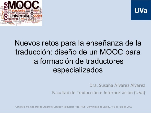 Nuevos retos para la enseñanza de la traducción: diseño de un MOOC para la formación de traductores especializados Dra. Su...