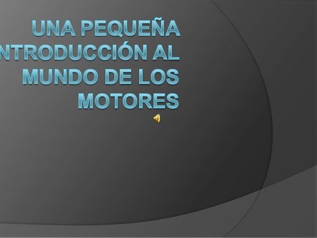 """¿Qué es un motor?     La palabra motor proviene del latín """"motoris"""" que significa una fuerza que genera un movimiento. L..."""