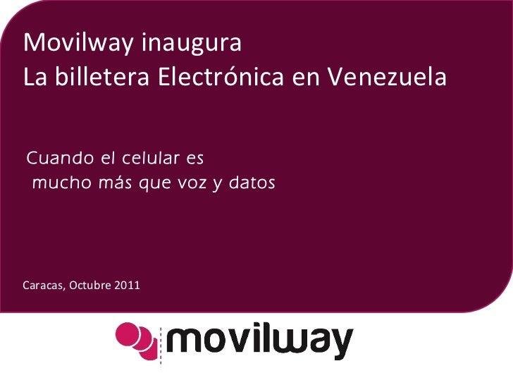Movilway inaugura La billetera Electrónica en Venezuela Cuando el celular es  mucho más que voz y datos Caracas, Octubre 2...