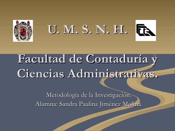 U. M. S. N. H. Facultad de Contaduría y Ciencias Administrativas. Metodología de la Investigación. Alumna: Sandra Paulina ...