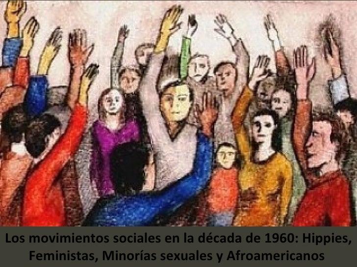 Los movimientos sociales en la década de 1960: Hippies, Feministas, Minorías sexuales y Afroamericanos