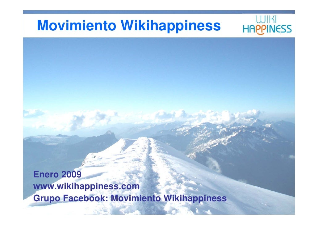 Movimiento Wikihappiness     Enero 2009 www.wikihappiness.com Grupo Facebook: Movimiento Wikihappiness