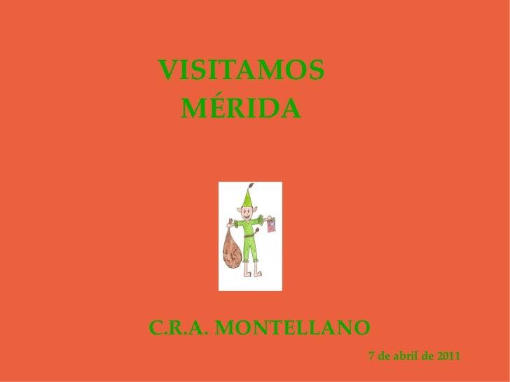 VISITAMOS MÉRIDA C.R.A. MONTELLANO 7 de abril de 2011