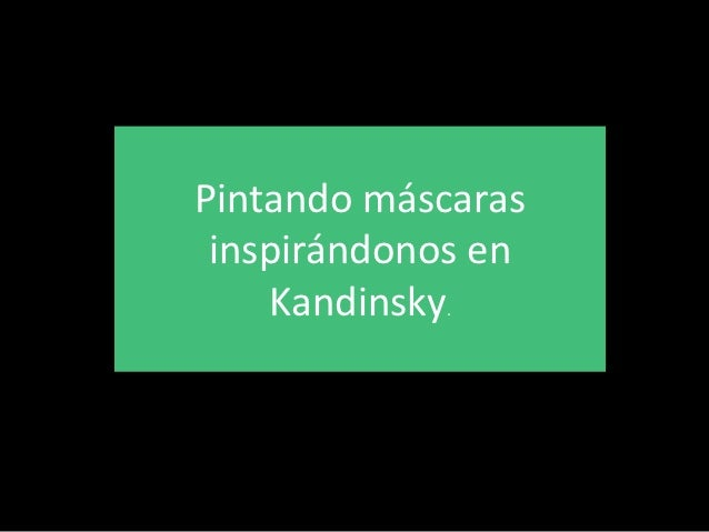 Pintando máscaras inspirándonos en    Kandinsky.