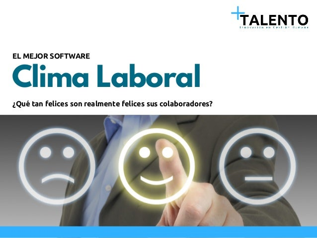 Clima Laboral EL MEJOR SOFTWARE ¿Qué tan felices son realmente felices sus colaboradores?