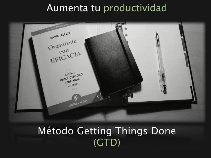 Aumenta tu productividad     Método Getting Things Done           (GTD)