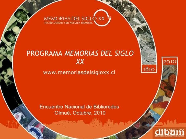 PROGRAMA  MEMORIAS DEL SIGLO XX www.memoriasdelsigloxx.cl  Encuentro Nacional de Biblioredes  Olmué. Octubre, 2010
