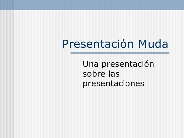 Presentación Muda Una presentación sobre las presentaciones