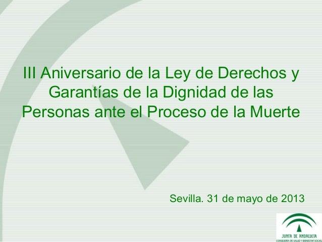 III Aniversario de la Ley de Derechos yGarantías de la Dignidad de lasPersonas ante el Proceso de la MuerteSevilla. 31 de ...
