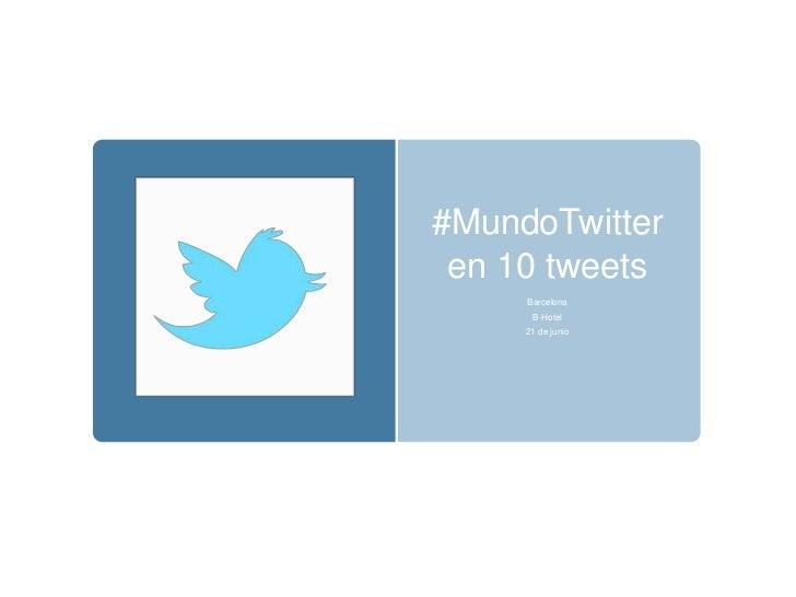 #MundoTwitteren 10 tweets<br />Barcelona<br />B-Hotel<br />21 de junio<br />