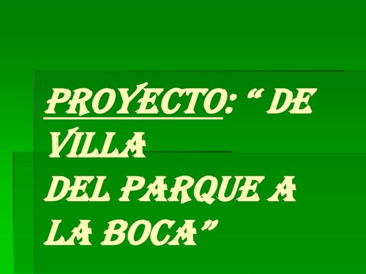 """PROYECTO: """" DEVILLADEL PARQUE ALA BOCA"""""""