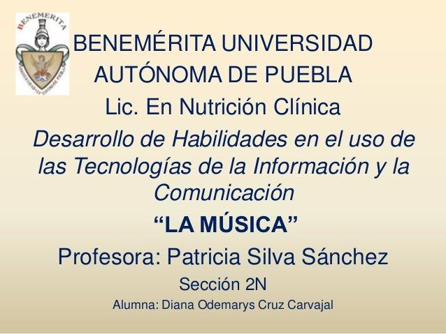 BENEMÉRITA UNIVERSIDAD      AUTÓNOMA DE PUEBLA       Lic. En Nutrición ClínicaDesarrollo de Habilidades en el uso delas Te...
