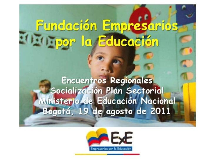 Fundación Empresarios <br />por la Educación<br />Encuentros RegionalesSocialización Plan Sectorial Ministerio de Educació...