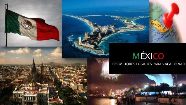 MÉXICO LOS MEJORES LUGARES PARA VACACIONAR