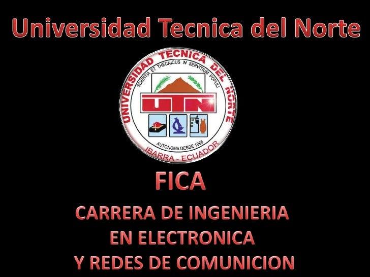 Universidad Tecnica del Norte<br />FICA<br />CARRERA DE INGENIERIA <br />EN ELECTRONICA <br />Y REDES DE COMUNICION<br />