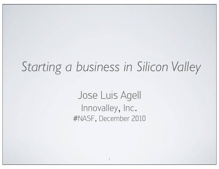 Starting a business in Silicon Valley           Jose Luis Agell            Innovalley, Inc.          #NASF, December 2010 ...
