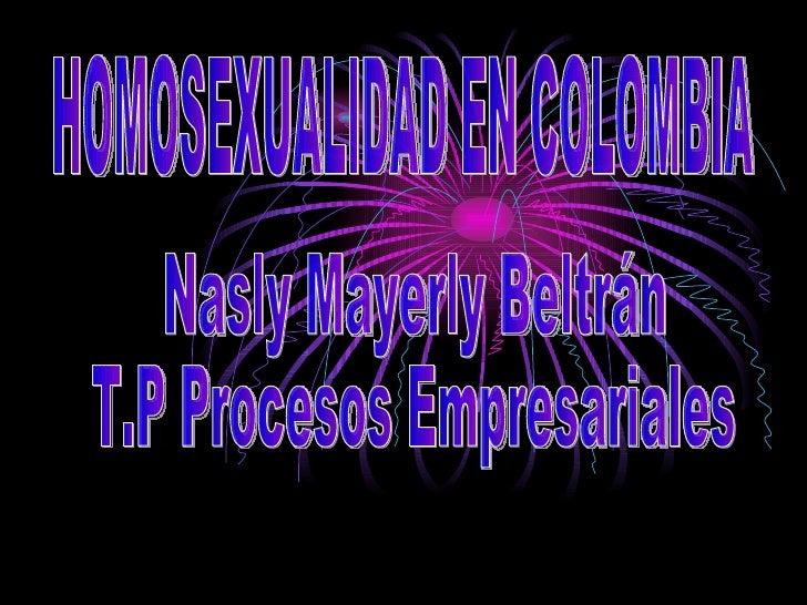 HOMOSEXUALIDAD EN COLOMBIA Nasly Mayerly Beltrán T.P Procesos Empresariales