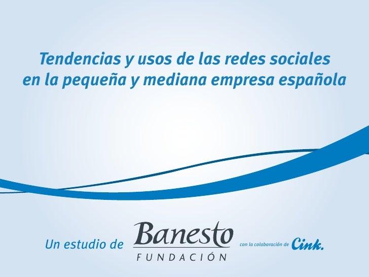 Tendencias y usos de las redes socialesen la pequeña y mediana empresa española  Un estudio de            con la colaborac...