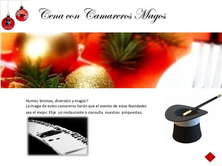 Cena con Camareros MagosHumor, bromas, diversión y magia!!La magia de estos camareros harán que el evento de estas Navidad...