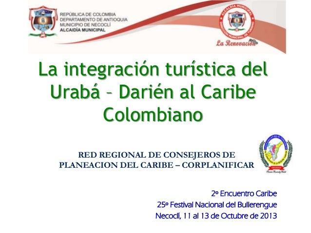 La integración turística del Urabá – Darién al Caribe Colombiano RED REGIONAL DE CONSEJEROS DE PLANEACION DEL CARIBE – COR...