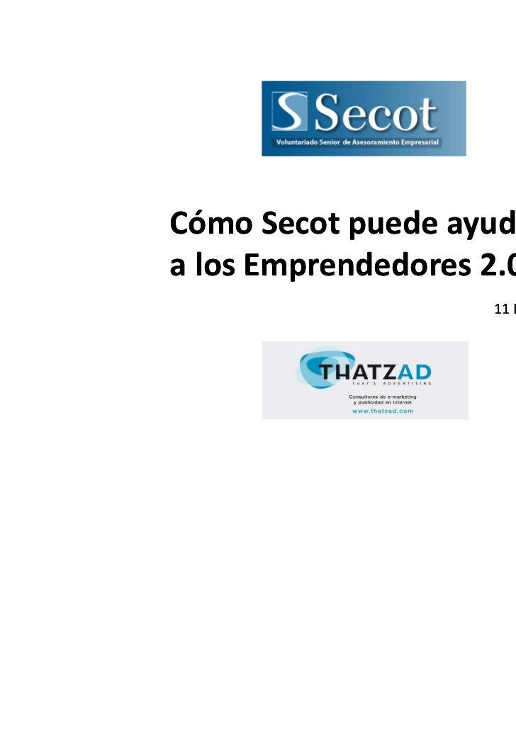 Cómo Secot puede ayudara los Emprendedores 2.0                   11 Mayo 2011.