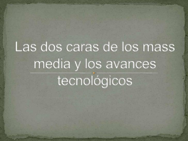 Las dos caras de los mass media y los avances tecnológicos<br />1.Introducción animada (mínimo 30 segundos).<br />