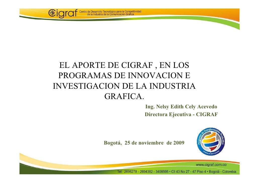 EL APORTE DE CIGRAF , EN LOS  PROGRAMAS DE INNOVACION E INVESTIGACION DE LA INDUSTRIA            GRAFICA.                 ...