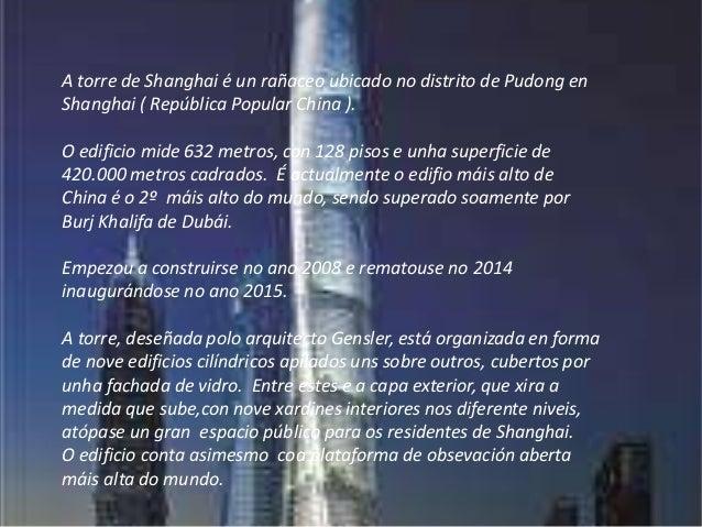 A torre de Shanghai é un rañaceo ubicado no distrito de Pudong en Shanghai ( República Popular China ). O edificio mide 63...