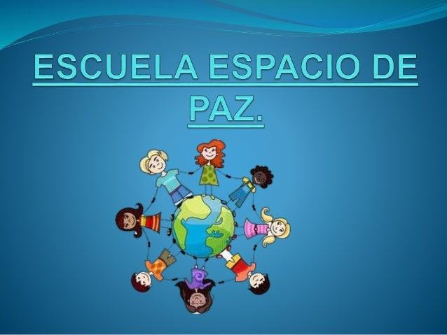 Proyecto espacio de paz: Prevención de la Violencia mediante la mejora de la convivencia escolar y la resolución pacífica ...