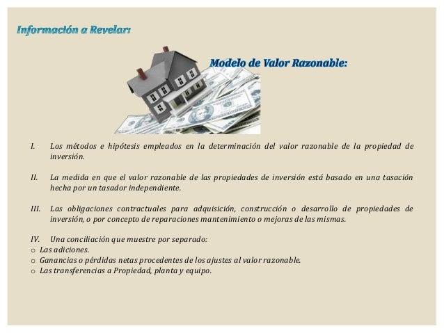 I. Los métodos e hipótesis empleados en la determinación del valor razonable de la propiedad de inversión. II. La medida e...