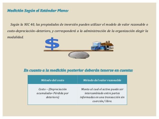 Según la NIC 40, las propiedades de inversión pueden utilizar el modelo de valor razonable o costo-depreciación–deterioro,...