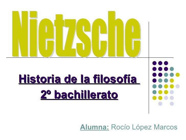 Historia de la filosofía  2º bachillerato Nietzsche Alumna:  Rocío López Marcos