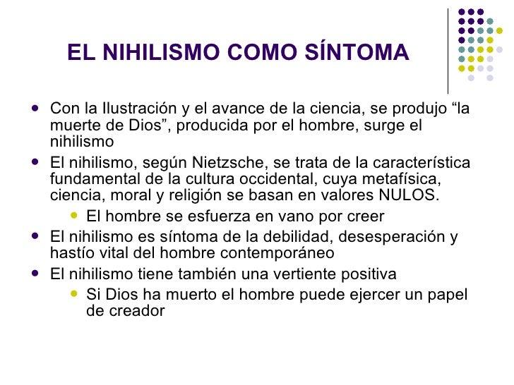"""EL NIHILISMO COMO SÍNTOMA <ul><li>Con la Ilustración y el avance de la ciencia, se produjo """"la muerte de Dios"""", producida ..."""