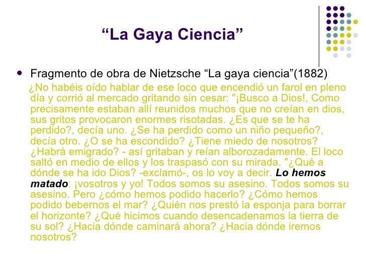 """"""" La Gaya Ciencia"""" <ul><li>Fragmento de obra de Nietzsche """"La gaya ciencia""""(1882)   </li></ul><ul><li>¿No habéis oído habl..."""