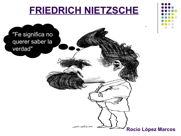 "FRIEDRICH NIETZSCHE Rocío López Marcos ""Fe significa no querer saber la verdad"""