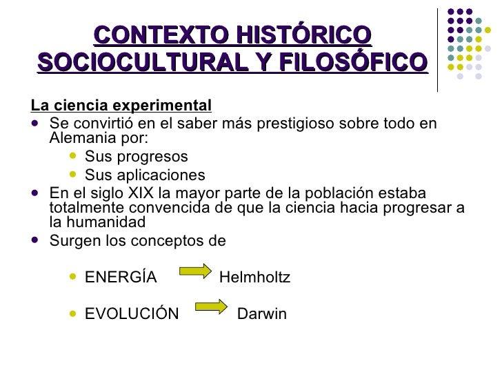 CONTEXTO HISTÓRICO SOCIOCULTURAL Y FILOSÓFICO <ul><li>La ciencia experimental </li></ul><ul><li>Se convirtió en el saber m...