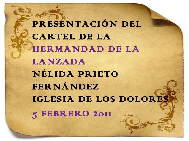 PRESENTACIÓN DEL CARTEL DE LA  HERMANDAD DE LA LANZADA NÉLIDA PRIETO FERNÁNDEZ IGLESIA DE LOS DOLORES 5 FEBRERO 2011