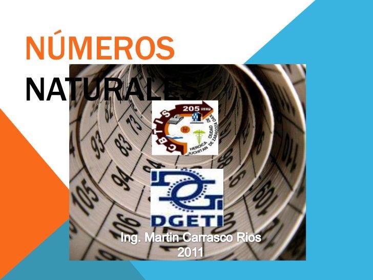 NÚMEROS NATURALES<br />Ing. Martin Carrasco Rios<br />2011<br />