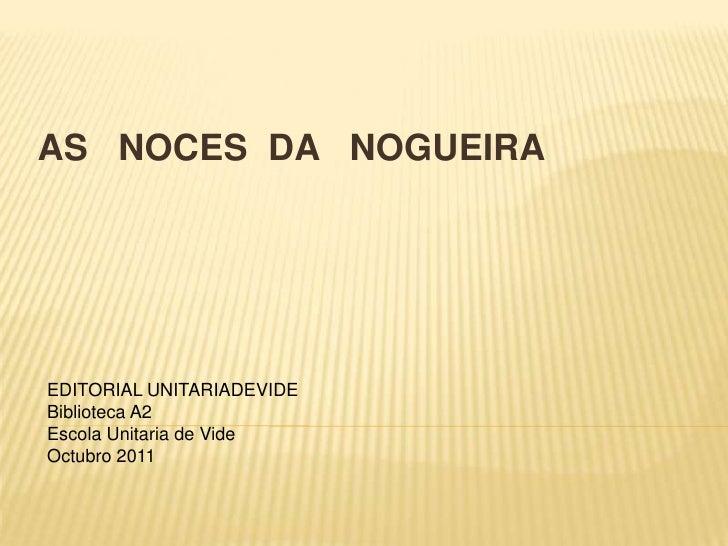 AS   NOCES  DA   NOGUEIRA<br />EDITORIAL UNITARIADEVIDE<br />Biblioteca A2<br />Escola Unitaria de Vide<br />Octubro 2011<...