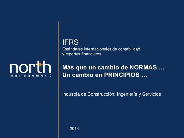 Confidencial- Todos los derechos reservados. North Management 2013 IFRS Estándares internacionales de contabilidad y repor...