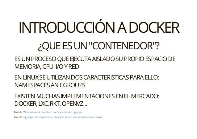 """INTRODUCCIÓNADOCKER Fuente: Fuente: ¿QUEESUN""""CONTENEDOR""""? ESUNPROCESOQUEEJECUTAAISLADOSUPROPIOESPACIODE MEMORIA,CPU,I/OYRE..."""
